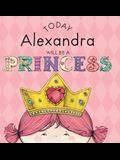 Today Alexandra Will Be a Princess