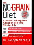 The No-Grain Diet: Conquer Carbohydrate Addiction and Stay Slim for the Rest of Your Life