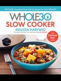 The Whole30 Slow Cooker: 150 Totally Compliant Prep-And-Go Recipes for Your Whole30 -- With Instant Pot Recipes