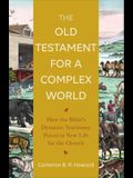 The Old Testament for a Complex World: How the Bible's Dynamic Testimony Points to New Life for the Church