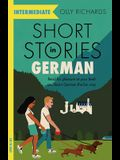 Short Stories in German for Intermediate Learners: Read for Pleasure at Your Level, Expand Your Vocabulary and Learn German the Fun Way!
