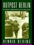 Outpost Berlin: The History of the American Military Forces in Berlin, 1945-1994