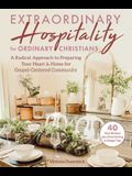 Extraordinary Hospitality for Ordinary Christians: A Radical Approach to Preparing Your Heart & Home for Gospel-Centered Community