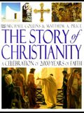 The Story of Christianity: A Celebration of 2000 Years of Faith