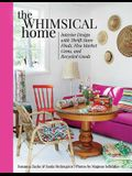 The Whimsical Home: Interior Design with Thrift Store Finds, Flea Market Gems, and Recycled Goods
