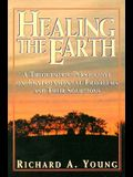 Healing the Earth: A Theocentric Perspective on Environmental Problems and Their Solutions