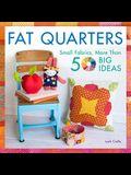 Fat Quarters: Small Fabrics, More Than 50 Big