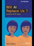 Will AI Replace Us: A Primer for the 21st Century