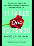 It Takes One to Tango: How I Rescued My Marriage with (Almost) No Help from My Spouse--And How You Can, Too