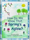 How Do We Know That Spring's Aglow?