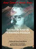 Amo como o Amor Ama: Escritos de Amor de Fernando Pessoa