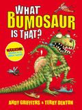 What Bumosaur Is That?. Andy Griffiths & Terry Denton