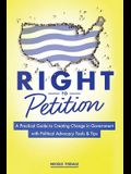 Right to Petition: A Practical Guide to Creating Change in Government with Political Advocacy Tools and Tips