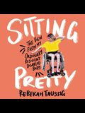 Sitting Pretty Lib/E: The View from My Ordinary, Resilient, Disabled Body