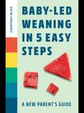 Baby Led Weaning in 5 Easy Steps: A New Parent's Guide