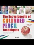 The Encyclopedia of Coloured Pencil Techniques: A Complete Step-By-Step Directory of Key Techniques, Plus an Inspirational Gallery Showing How Artists