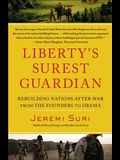 Liberty's Surest Guardian: Rebuilding Nations After War from the Founders to Obama