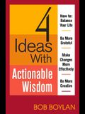 4 Ideas with Actionable Wisdom