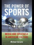 The Power of Sports: Media and Spectacle in American Culture