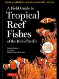 A Field Guide to Tropical Reef Fishes of the Indo-Pacific: Covers 1,670 Species in Australia, Indonesia, Malaysia, Vietnam and the Philippines (with 2