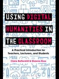 Using Digital Humanities in the Classroom: A Practical Introduction for Teachers, Lecturers, and Students