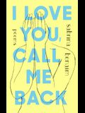 I Love You, Call Me Back: Poems