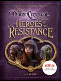 Heroes of the Resistance: A Guide to the Characters of the Dark Crystal: Age of Resistance