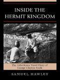 Inside the Hermit Kingdom: The 1884 Korea Travel Journal of George Clayton Foulk