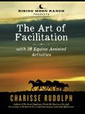 The Art of Facilitation, with 28 Equine Assisted Activities