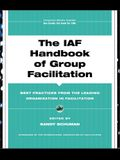 The IAF Handbook of Group Facilitation: Best Practices from the Leading Organization in Facilitation [With CDROM]