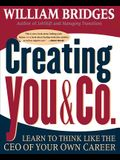 Creating You and Co: Learn to Think Like the CEO of Your Own Career