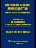 Tratado de Derecho Administrativo. Tomo VI. La Jurisdiccion Contencioso Administrativa