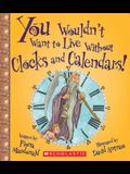 You Wouldn't Want to Live Without Clocks and Calendars! (You Wouldn't Want to Live Without...)