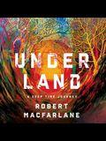 Underland Lib/E: A Deep Time Journey