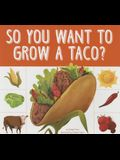 So You Want to Grow a Taco?