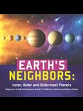 Earth's Neighbors: Inner, Outer and Outermost Planets - Beginner's Guide to Astronomy Grade 3 - Children's Astronomy & Space Books