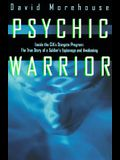 Psychic Warrior: Inside the CIA's Stargate Program: The True Story of a Soldier's Espionage and Awakening