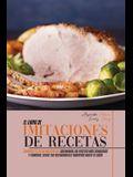 El Libro de Imitaciones de Recetas: Conviértete en Un Masterchef Cocinando las Recetas más Conocidas y Famosas, desde Tus Restaurantes Favoritos hasta