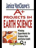 Janice VanCleave's A+ Projects in Earth Science: Winning Experiments for Science Fairs and Extra Credit