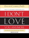 What to Do When He Says, I Don't Love You Anymore Lib/E: An Action Plan to Regain Confidence, Power, and Control