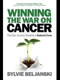 Winning the War on Cancer: The Epic Journey Towards a Natural Cure