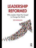 Leadership Reformed: Why Leaders Need the Gospel to Change the World