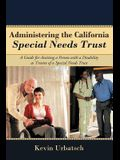 Administering the California Special Needs Trust: A Guide for Assisting a Person with a Disability as Trustee of a Special Needs Trust