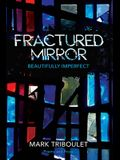 Fractured Mirror: Beautifully Imperfect
