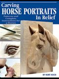 Carving Horse Portraits in Relief: Patterns and Complete Instructions for 5 Horses