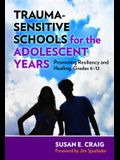 Trauma-Sensitive Schools for the Adolescent Years: Promoting Resiliency and Healing, Grades 6-12