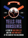 Yells for Ourselves: A Story of New York City and the New York Mets at the Dawn of the Millennium