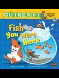 Fish You Were Here: Book 4