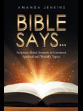 Bible Says...: Scripture-Based Answers to Common Spiritual and Worldly Topics