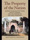 Property of the Nation: George Washington's Tomb, Mount Vernon, and the Memory of the First President